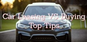 Car Leasing VS buying – Top Tips