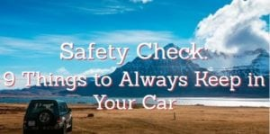 Safety Check: 9 Things to Always Keep in Your Car
